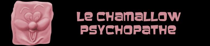 Le Chamallow Psychopathe