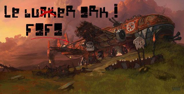 Le Bunker Ork ! Le Fofo !